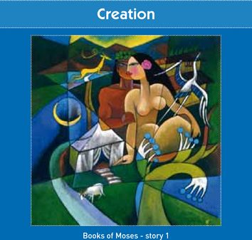 Creation  (Books of Moses - Story 1)