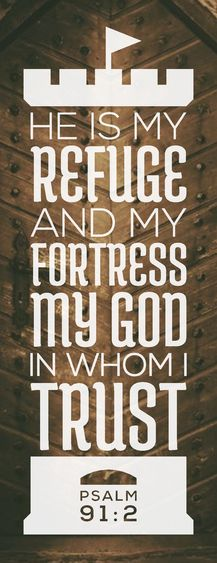 He is my refuge and fortress