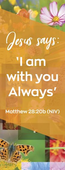 Jesus says: I am with you always