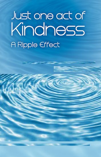 Just one act of kindness - A Ripple Effect