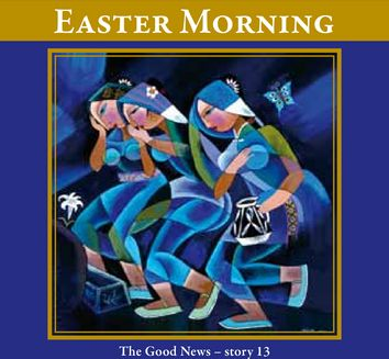 Easter Morning    (The Good News - Story 13)