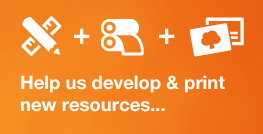 Help us develop & print new resources...
